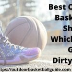 Best Outdoor Basketball Shoes Which Don't Get Dirty Easily 2021