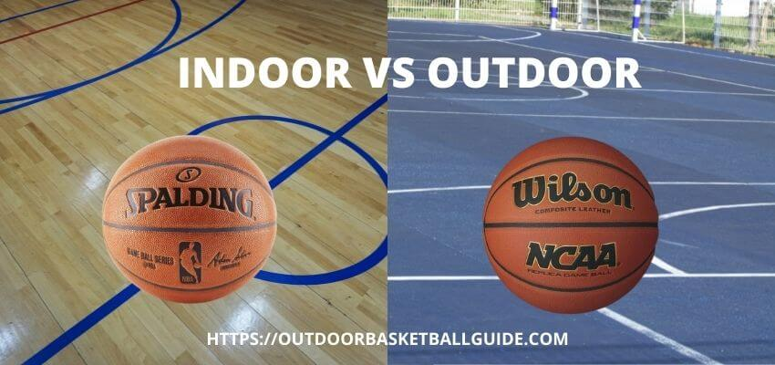 INDOOR VS OUTDOOR BASKETBALL